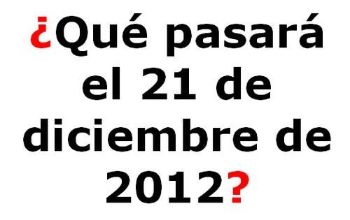 ¿Qué Pasará el 21 de diciembre del 2012?