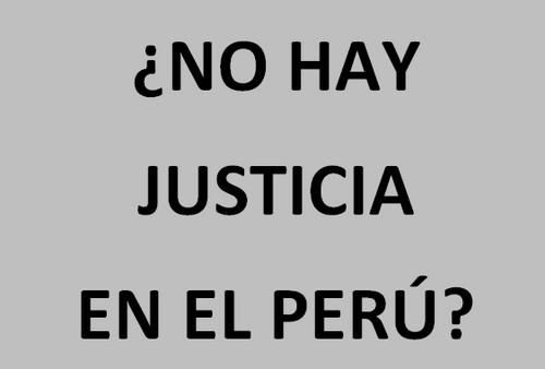 ¿No hay justicia en el Perú?