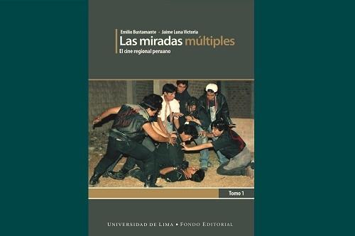 Fondo Editorial de la Universidad de Lima presenta 'Las miradas múltiples. El cine regional peruano'