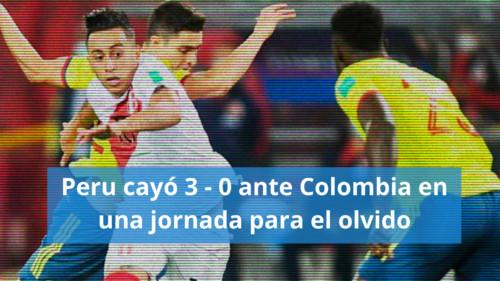 Perú cayó ante Colombia sin pena ni gloria ante Colombia: 3 - 0