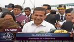 Ollanta Humala a quienes enarbolan pancartas: 'Hay partidos que ya están en campaña'