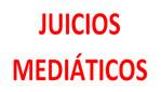 Los juicios mediáticos: ¿y la presunción de inocencia?